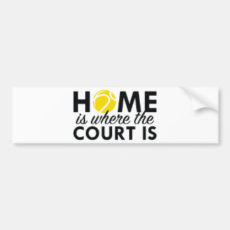 Home Is Where The Court Is Bumper Sticker