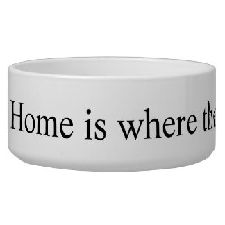 """""""Home is where the dog is."""" Ceramic Dog Bowl"""