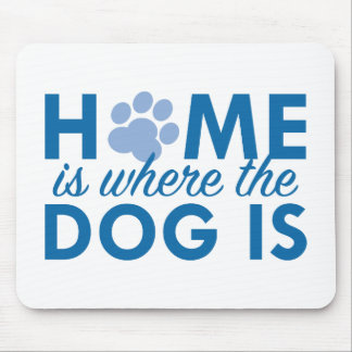 Home Is Where The Dog Is Mouse Pad