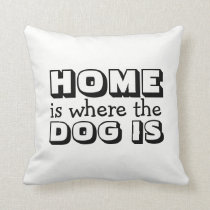Home is Where the Dog Is Quote Black & White Throw Pillow