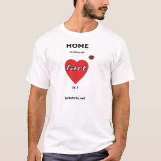 Home is where the fart is. (Dark) T-Shirt
