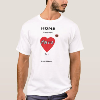 Home is where the fart is. T-Shirt