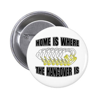 Home is Where the Hangover is Pinback Button