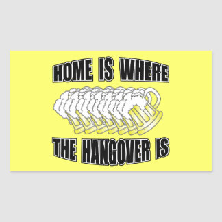 Home is Where the Hangover is! Rectangular Sticker