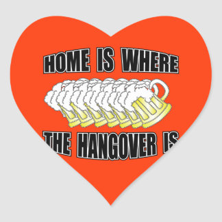 Home is Where the Hangover is Heart Stickers