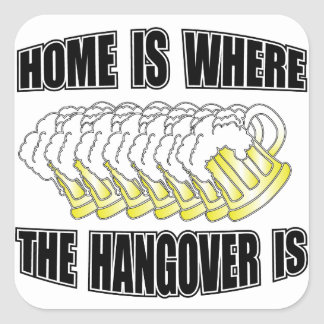 Home is Where the Hangover is Square Sticker