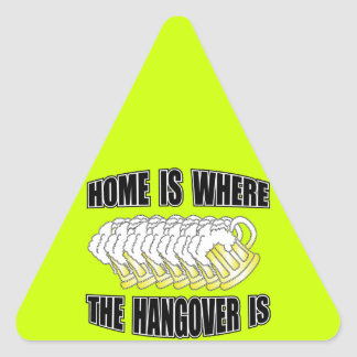 Home is Where the Hangover is! Triangle Sticker