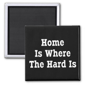 Home Is Where The Hard Is Magnet