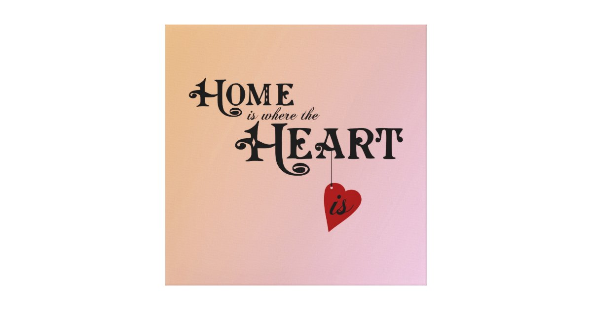 Home Is Where The Heart Is Canvas Print Zazzle