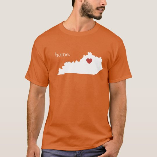 Home is where the heart is - Kentucky T-Shirt