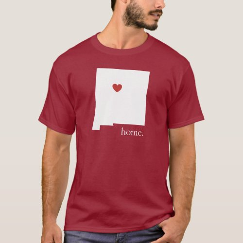 Home is where the heart is _ New Mexico T_Shirt