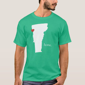 Home is where the heart is - Vermont T-Shirt