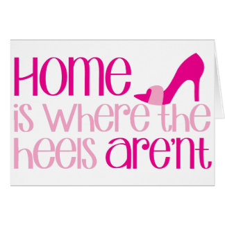 Home is where the heels arent greeting card