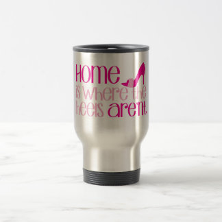 Home is where the heels arent travel mug