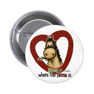 Home is where the Horse is 2 Inch Round Button