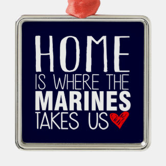 HOME IS WHERE THE MARINES TAKES US METAL ORNAMENT