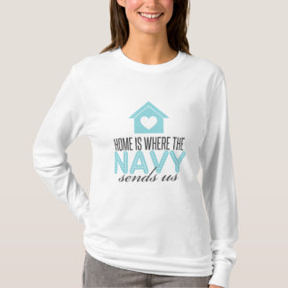 Home is Where the Navy Sends Us T-Shirt