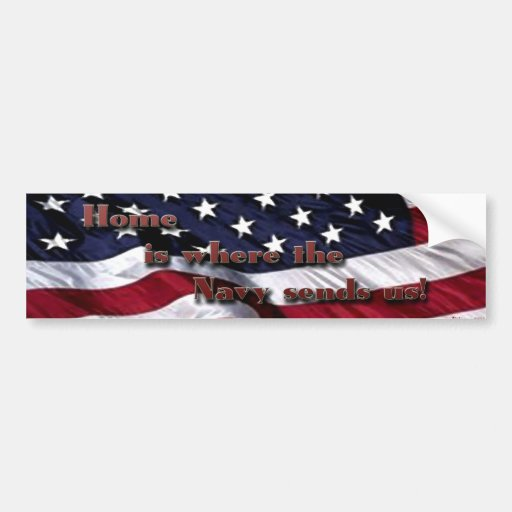 Home is where the Navy sends you! Car Bumper Sticker