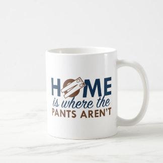 Home Is Where The Pants Aren't Coffee Mug