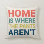 Home Is Where the Pants Aren&#39;t Funny Type Pillow (<em>$30.80</em>)