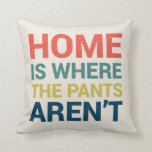 "Home Is Where the Pants Aren&#39;t Funny Type Pillow<br><div class=""desc"">Home Is Where the Pants Aren&#39;t Funny Typography Pillow</div>"