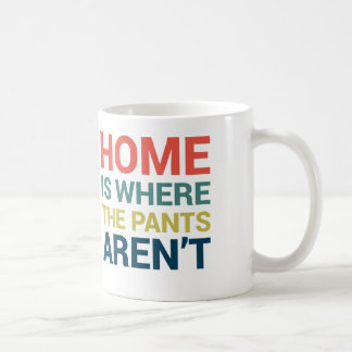 Home Is Where the Pant's Aren't Funny Typography Coffee Mug