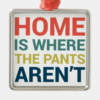 Home Is Where the Pants Aren't Funny Typography Metal Ornament