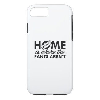 Home Is Where The Pants Aren't iPhone 8/7 Case