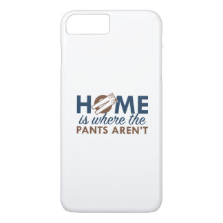 Home Is Where The Pants Aren't iPhone 8 Plus/7 Plus Case