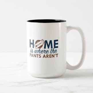 Home Is Where The Pants Aren't Two-Tone Coffee Mug