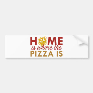 Home Is Where The Pizza Is Bumper Sticker