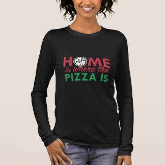 Home Is Where The Pizza Is Long Sleeve T-Shirt