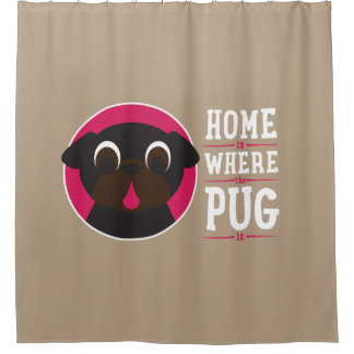 Home Is Where The Pug Is Black Pug Shower Curtain