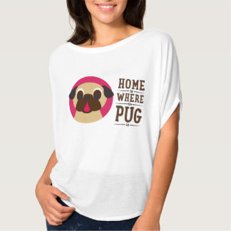 Home Is Where The Pug Is Tee Shirt
