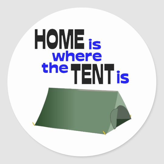 Home Is Where The Tent Is Classic Round Sticker