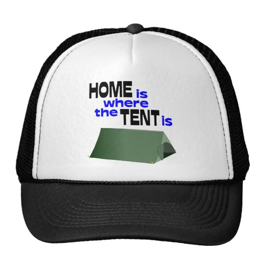 Home Is Where The Tent Is Trucker Hat