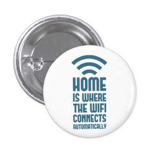 Home Is Where The WIFI Connects Automatically 1 Inch Round Button