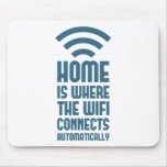 Home Is Where The WIFI Connects Automatically Mouse Pads