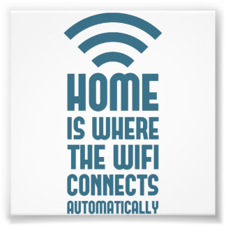 Home Is Where The WIFI Connects Automatically Photo Print