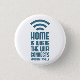 Home Is Where The WIFI Connects Automatically Pinback Button