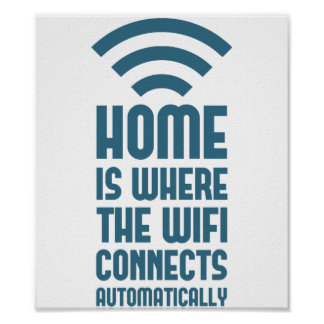 Home Is Where The WIFI Connects Automatically Posters