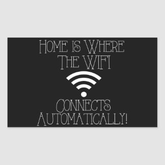 Home is where the WiFi connects automatically Rectangular Sticker