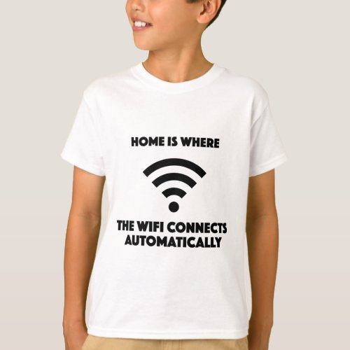 Home is where the wifi connects automatically T_Shirt