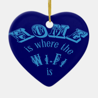 Home is Where the Wifi is. Ceramic Ornament