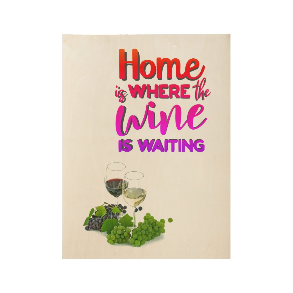 Home Is Where The Wine Is Waiting For Personalized Wood Poster