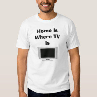 Home Is Where TV Is T-shirt