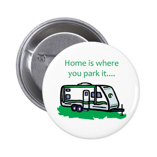 Home is where you park it. 2 inch round button