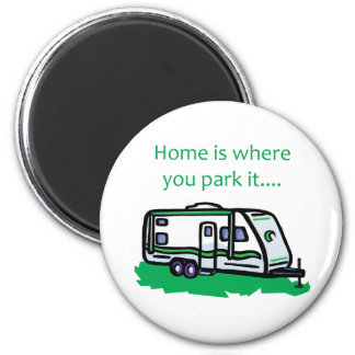 Home is where you park it. refrigerator magnet