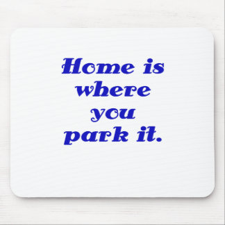 Home is Where you Park it Mouse Pad