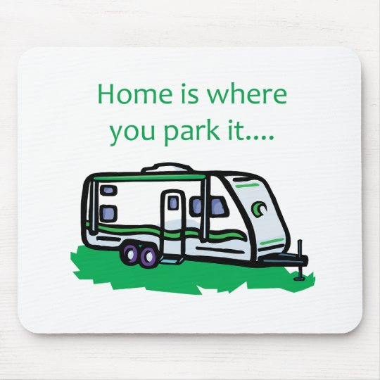 Home is where you park it. mouse pad